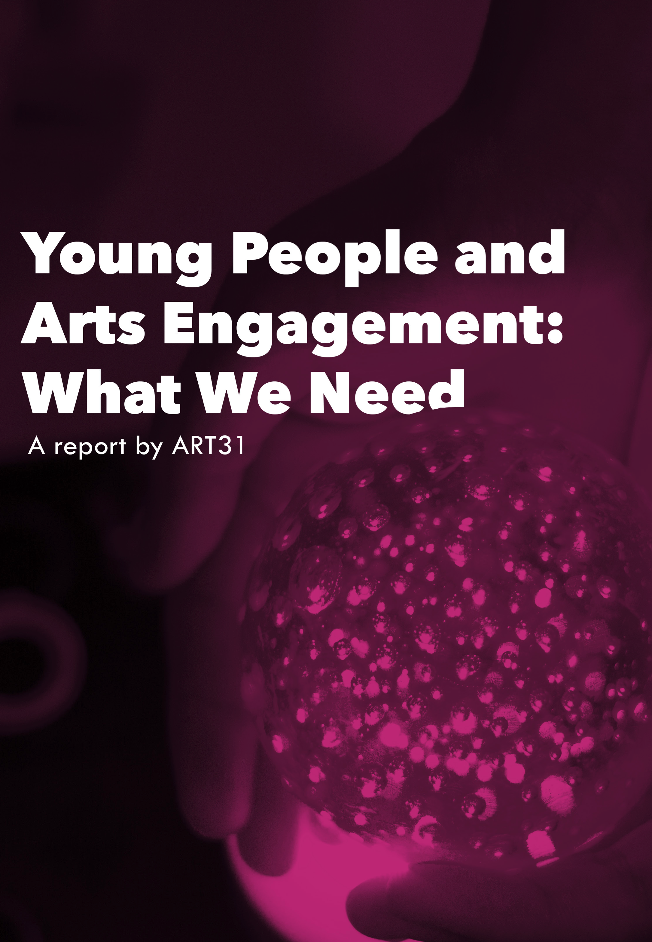 Young People and Arts Engagement - Young People and Arts Engagement: What we need