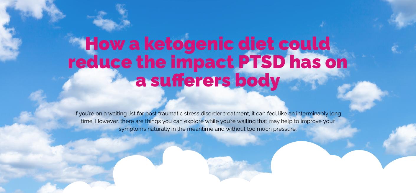 Ketogenic Diet and reducing impact of PTSD -